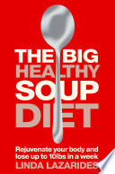 The Big Healthy Soup Diet  Nourish Your Body and Lose up to 10lbs in a Week Book