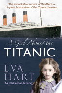 A Girl Aboard the Titanic  : The Remarkable Memoir of Eva Hart, a 7-year-old Survivor of the Titanic Disaster