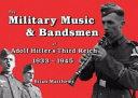 The Military Music   Bandsmen of Adolf Hitler s Third Reich  1933 1945