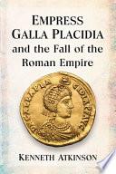 Empress Galla Placidia And The Fall Of The Roman Empire