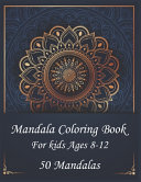 Mandala Coloring Book For Kids Ages 8 12 50 Mandalas