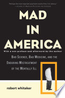"""""""Mad in America: Bad Science, Bad Medicine, and the Enduring Mistreatment of the Mentally Ill"""" by Robert Whitaker"""