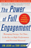 """The Power of Full Engagement: Managing Energy, Not Time, Is the Key to High Performance and Personal Renewal"" by Jim Loehr, James E. Loehr, Tony Schwartz"