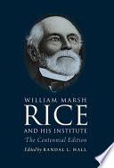 William Marsh Rice And His Institute Book