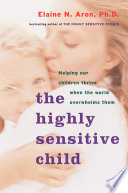 """The Highly Sensitive Child: Helping Our Children Thrive When the World Overwhelms Them"" by Elaine N. Aron, Ph.D."