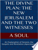 The Divine Plan The New Jerusalem And The Two Witnesses