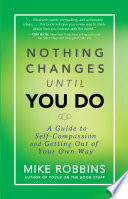 """""""Nothing Changes Until You Do"""" by Mike Robbins"""