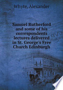Samuel Rutherford and some of his correspondents lectures delivered in St  George s Free Church Edinburgh