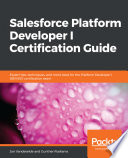 Salesforce Platform Developer I Certification Guide