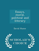 Essays, Moral, Political and Literary - Scholar's Choice Edition