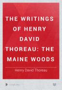 The Writings of Henry David Thoreau  The Maine woods