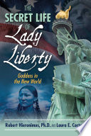 The Secret Life of Lady Liberty  : Goddess in the New World