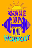 Wake Up and Workout  6x9 Weekly Food Journal and Weekly Fitness Tracker  Meal and Exercise Notebook    Fitness Quotes