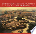 An Introduction To The Culture And History Of The Teochews In Singapore