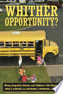 """Whither Opportunity?: Rising Inequality, Schools, and Children's Life Chances"" by Greg J. Duncan, Richard J. Murnane"
