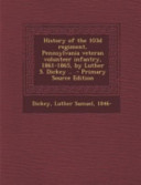 History of the 103d Regiment  Pennsylvania Veteran Volunteer Infantry  1861 1865  by Luther S  Dickey      Primary Source Edition