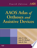 """AAOS Atlas of Orthoses and Assistive Devices E-Book"" by John D. Hsu, John Michael, John Fisk"