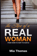 "The Steps of a Real Woman ""From Harm To Hurt To Hustle"""