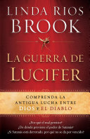 La Guerra de Lucifer: Comprenda la antigua lucha entre Dios ...