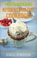 Mouthwatering Ketogenic Mug Cake Cookbook Book