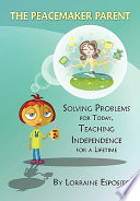 The Peacemaker Parent: Solving Problems for Today, Teaching Independence for a Lifetime