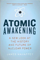 Atomic Awakening  A New Look at the History and Future of Nuclear Power