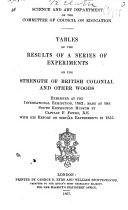 Tables of the Results of a Series of Experiments on the Strength of British Colonial and Other Woods Exhibited at the International Exhibition  1862  with His Report on Similar Experiments in 1855