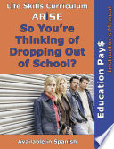 Life Skills Curriculum  ARISE Droupout Prevention  Book 1  So You re Thinking of Dropping Out of School  Instructor s Manual
