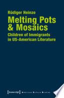 Melting Pots   Mosaics  Children of Immigrants in US American Literature