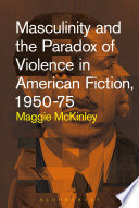 Masculinity And The Paradox Of Violence In American Fiction 1950 75