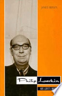 philip larkin his life s work janice rossen google books  larkin philip larkin