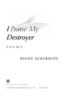 I Praise My Destroyer Poems Diane Ackerman Google Books