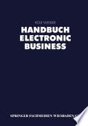 Handbuch Electronic Business  : Informationstechnologien - Electronic Commerce - Geschäftsprozesse
