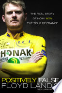 """Positively False: The Real Story of How I Won the Tour de France"" by Floyd Landis, Loren Mooney"