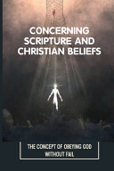 Concerning Scripture And Christian Beliefs
