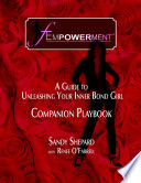 Fempowerment: A Guide To Unleashing Your Inner Bond Girl - The Companion Playbook