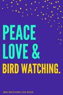 Peace  Love   Bird Watching Bird Watching Log Book