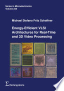 Energy-Efficient VLSI Architectures for Real-Time and 3D Video Processing