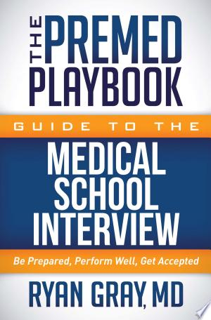 Read Online The Premed Playbook Guide to the Medical School Interview Free Books - Unlimited Book
