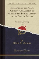 Catalogue Of The Allen A Brown Collection Of Music In The Public Library Of The City Of Boston Vol 3