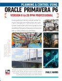 Planning and Control Using Oracle Primavera P6 Versions 8 to 20 PPM Professional Pdf/ePub eBook
