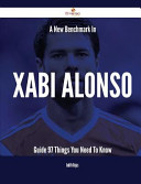 A New Benchmark in Xabi Alonso Guide   97 Things You Need to Know