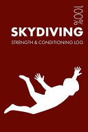 Skydiving Strength and Conditioning Log  Daily Skydiving Training Workout Journal and Fitness Diary for Skydiver and Instructor   Notebook
