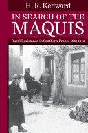 In Search of the Maquis : Rural Resistance in Southern France 1942-1944