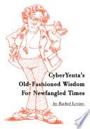 Cyberyenta's Old-Fashioned Wisdom for Newfangled Times