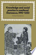 Knowledge And Social Practice In Medieval Damascus 1190 1350