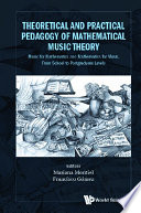 Theoretical And Practical Pedagogy Of Mathematical Music Theory Music For Mathematics And Mathematics For Music From School To Postgraduate Levels