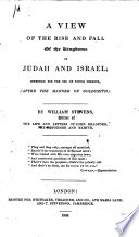 A View of the Rise and Fall of the Kingdoms of Judah and Israel