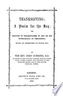 Thanksgiving, a psalm for the day; or, Reasons of thankfulness to God on his withdrawal of pestilence, an exposition of Psalm ciii