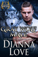 Gray Wolf Mate—FREE PREVIEW (FIRST 8 CHAPTERS): A SEXY, ALL ALPHA GALLIZE SHIFTERS ROMANCE